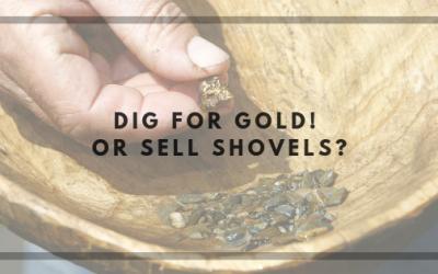 Dig For Gold! Or Sell Shovels?