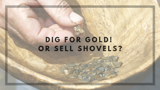 Dig For Gold! Or Sell Shovels?
